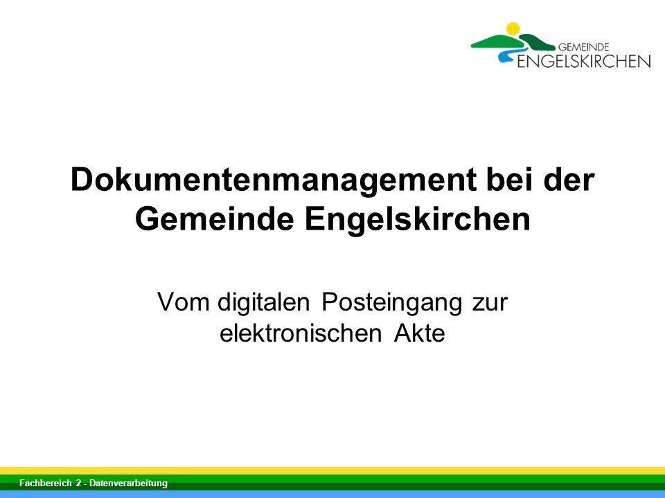 Fachbereich 2 - Datenverarbeitung Vom digitalen Posteingang zur elektronischen Akte Dokumentenmanagement bei der Gemeinde Engelskirchen
