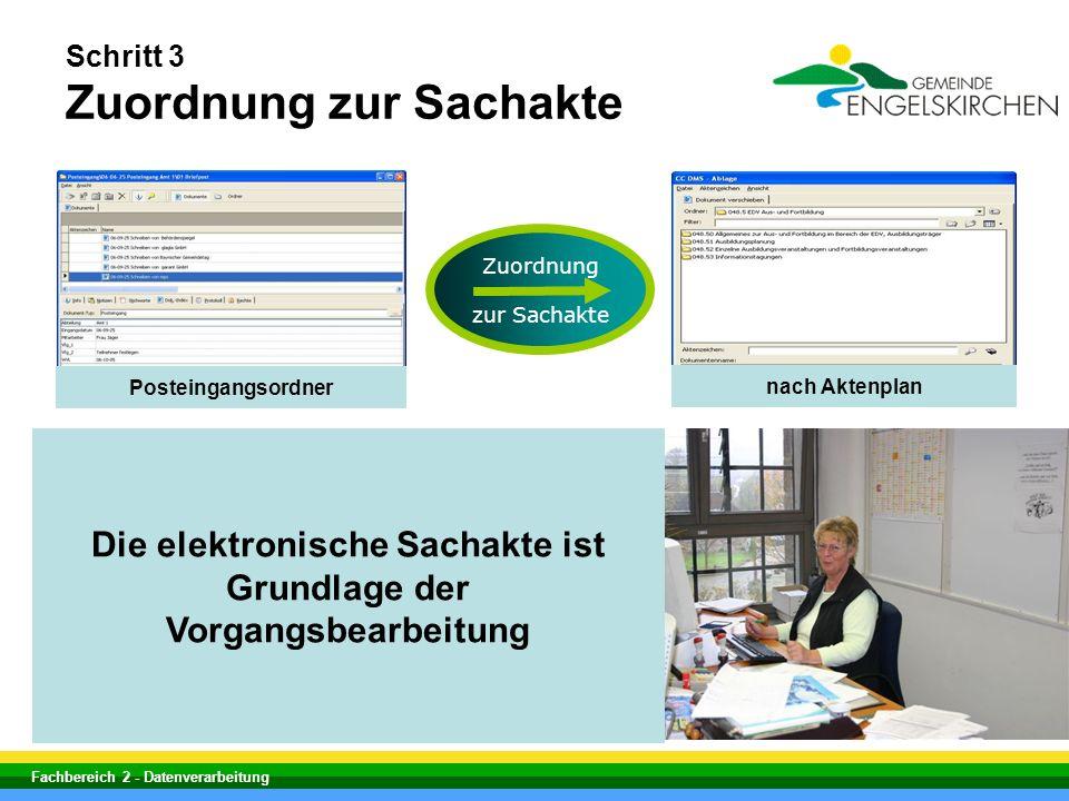 Fachbereich 2 - Datenverarbeitung Schritt 3 Zuordnung zur Sachakte Zuordnung zur Sachakte Posteingangsordner nach Aktenplan Die elektronische Sachakte