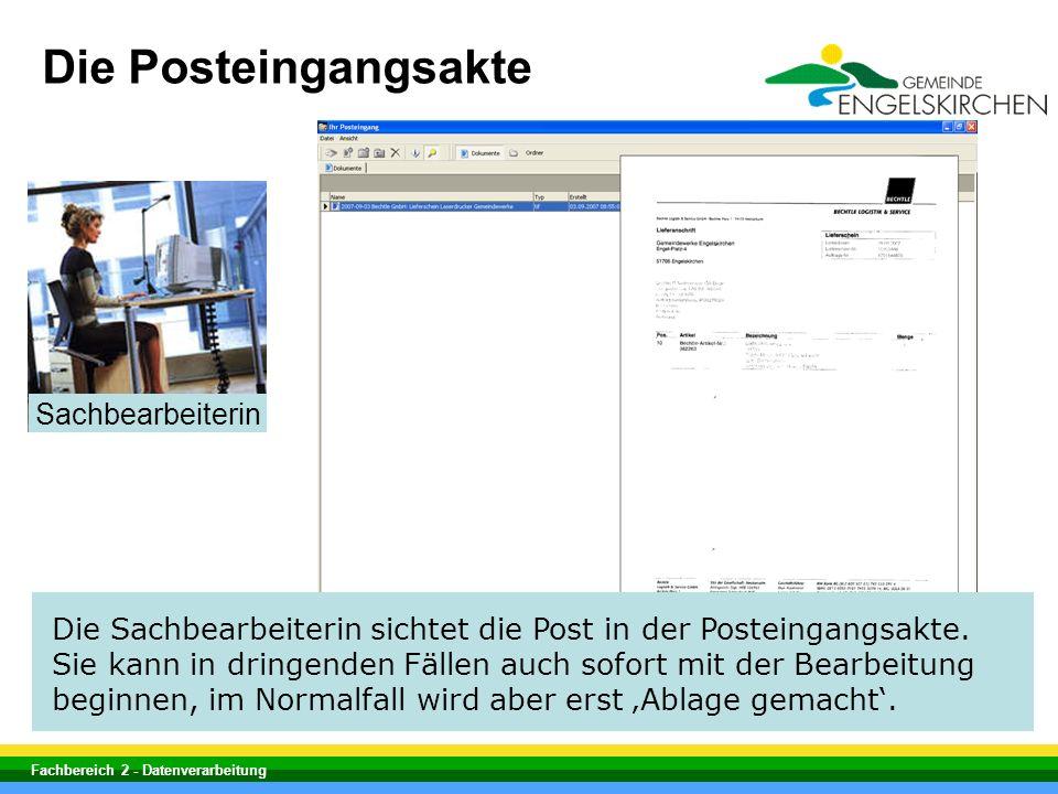 Fachbereich 2 - Datenverarbeitung Die Sachbearbeiterin sichtet die Post in der Posteingangsakte. Sie kann in dringenden Fällen auch sofort mit der Bea