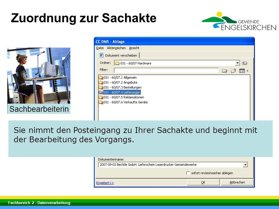 Fachbereich 2 - Datenverarbeitung Sie nimmt den Posteingang zu Ihrer Sachakte und beginnt mit der Bearbeitung des Vorgangs. Zuordnung zur Sachakte Sac