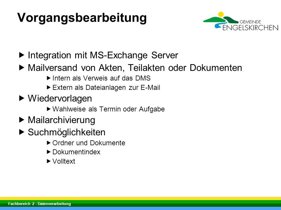 Fachbereich 2 - Datenverarbeitung Vorgangsbearbeitung Integration mit MS-Exchange Server Mailversand von Akten, Teilakten oder Dokumenten Intern als V