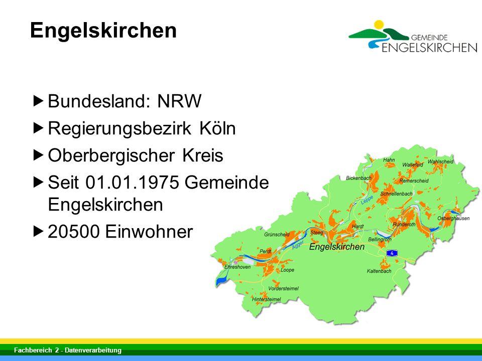 Bundesland: NRW Regierungsbezirk Köln Oberbergischer Kreis Seit 01.01.1975 Gemeinde Engelskirchen 20500 Einwohner Fachbereich 2 - Datenverarbeitung En