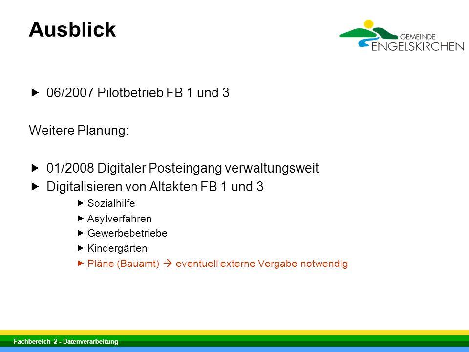 Fachbereich 2 - Datenverarbeitung Ausblick 06/2007 Pilotbetrieb FB 1 und 3 Weitere Planung: 01/2008 Digitaler Posteingang verwaltungsweit Digitalisier