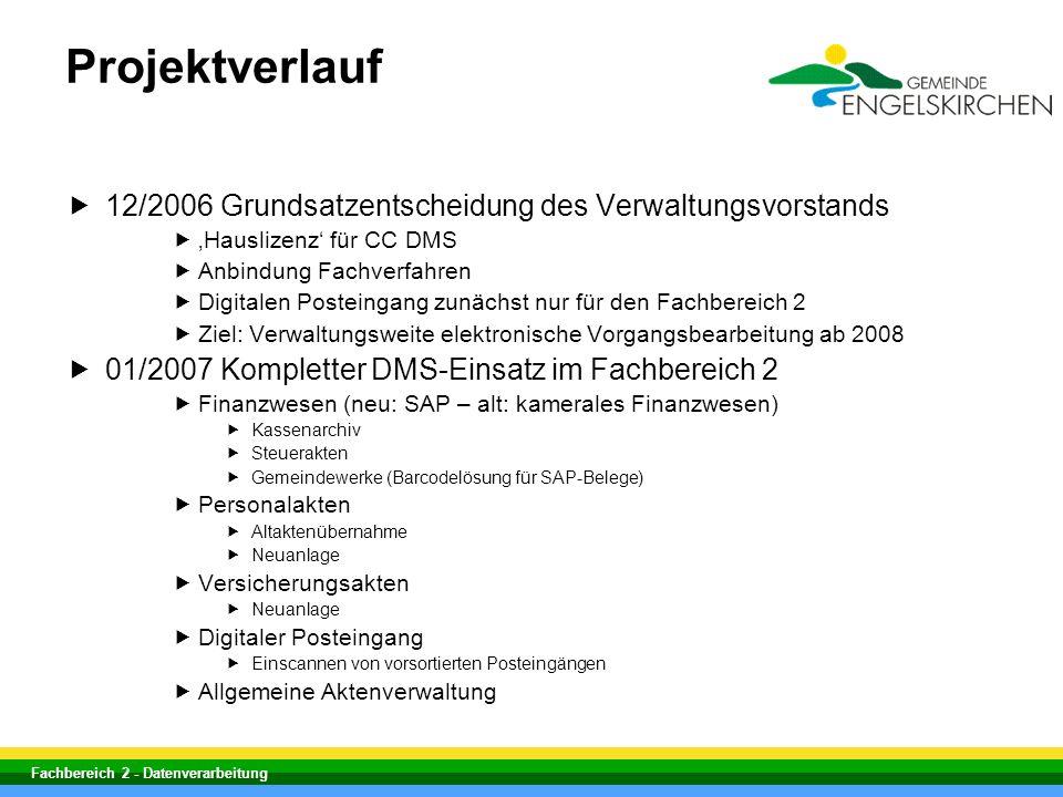 Fachbereich 2 - Datenverarbeitung Projektverlauf 12/2006 Grundsatzentscheidung des Verwaltungsvorstands Hauslizenz für CC DMS Anbindung Fachverfahren