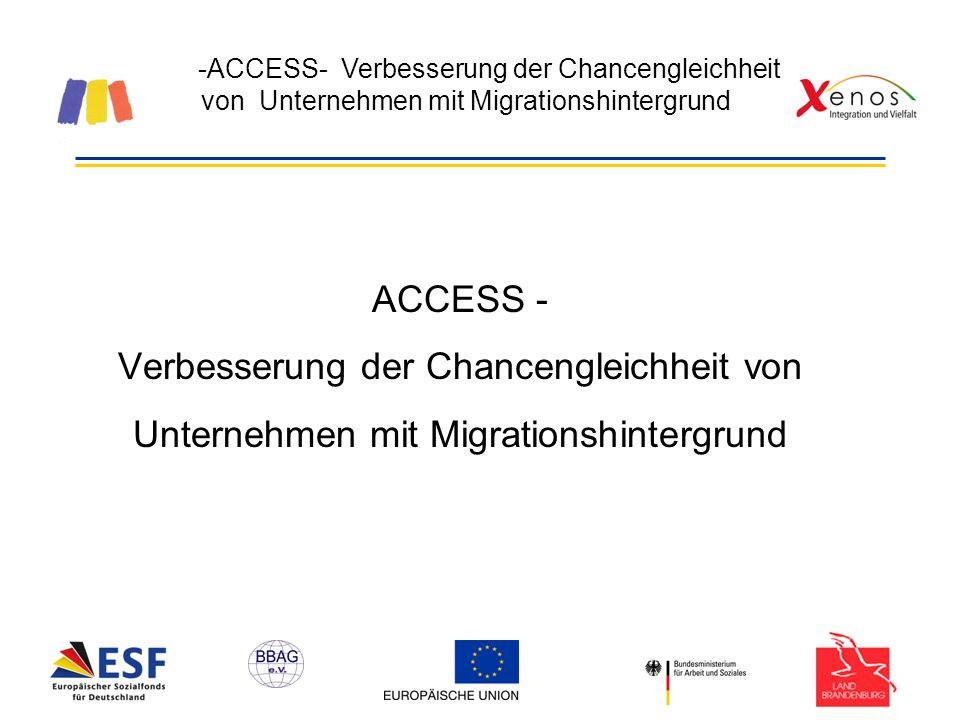 -ACCESS- Verbesserung der Chancengleichheit von Unternehmen mit Migrationshintergrund ACCESS - Verbesserung der Chancengleichheit von Unternehmen mit Migrationshintergrund