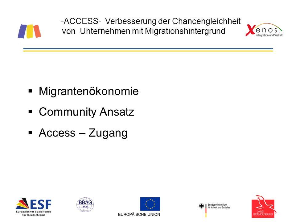 -ACCESS- Verbesserung der Chancengleichheit von Unternehmen mit Migrationshintergrund Migrantenökonomie Community Ansatz Access – Zugang