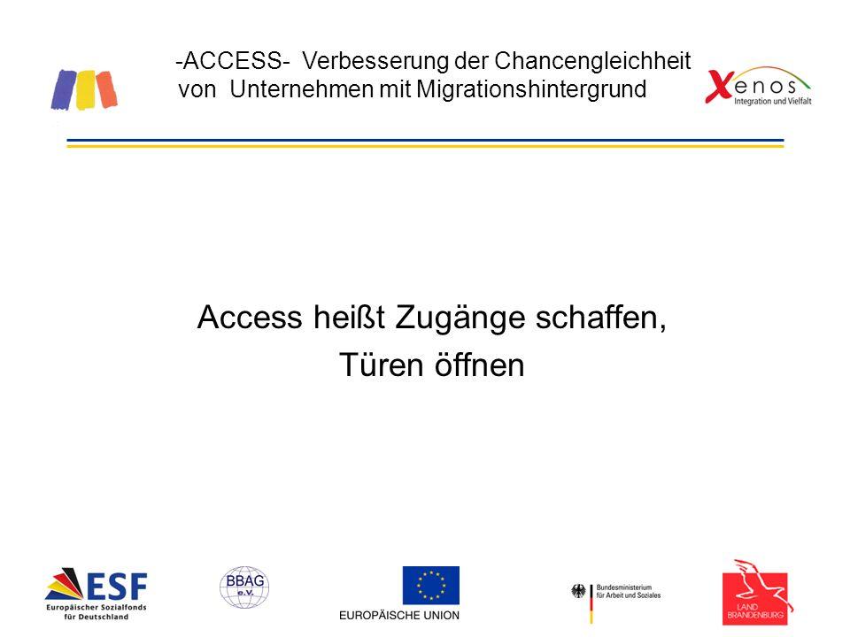 -ACCESS- Verbesserung der Chancengleichheit von Unternehmen mit Migrationshintergrund Access heißt Zugänge schaffen, Türen öffnen