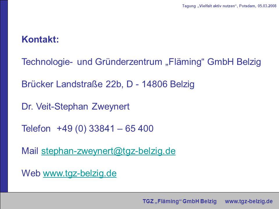Tagung Vielfalt aktiv nutzen, Potsdam, 05.03.2008 TGZ Fläming GmbH Belzig www.tgz-belzig.de Kontakt: Technologie- und Gründerzentrum Fläming GmbH Belz