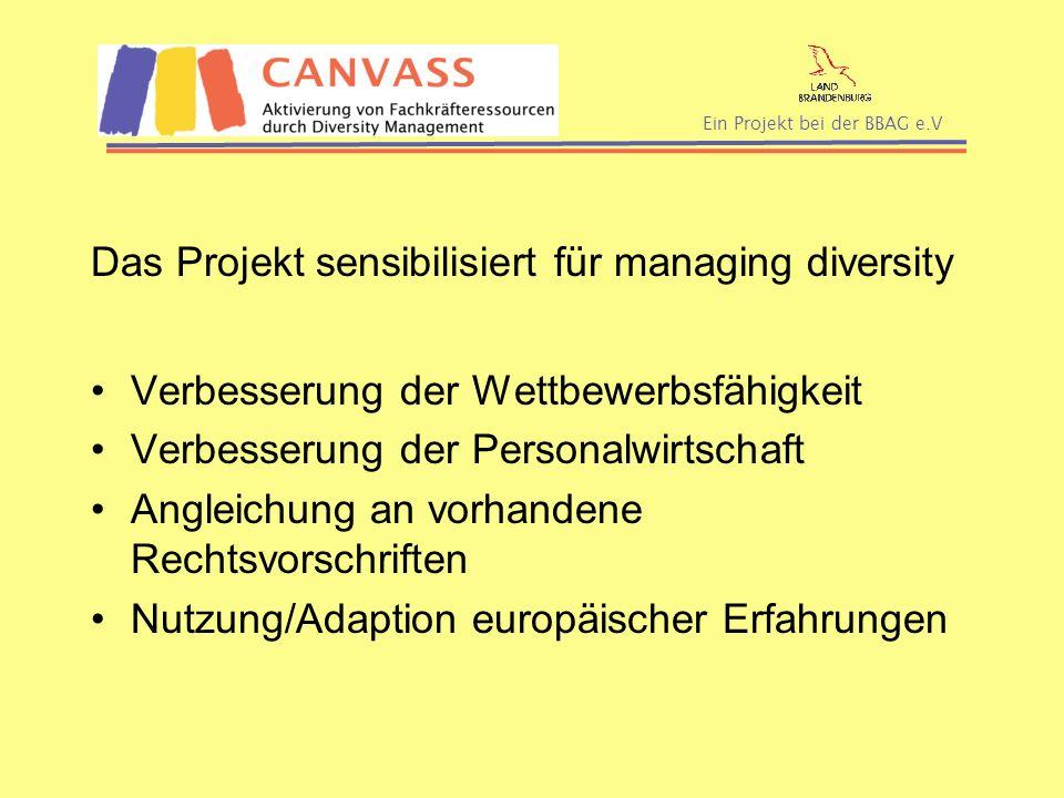 Ein Projekt bei der BBAG e.V Das Projekt sensibilisiert für managing diversity Verbesserung der Wettbewerbsfähigkeit Verbesserung der Personalwirtscha
