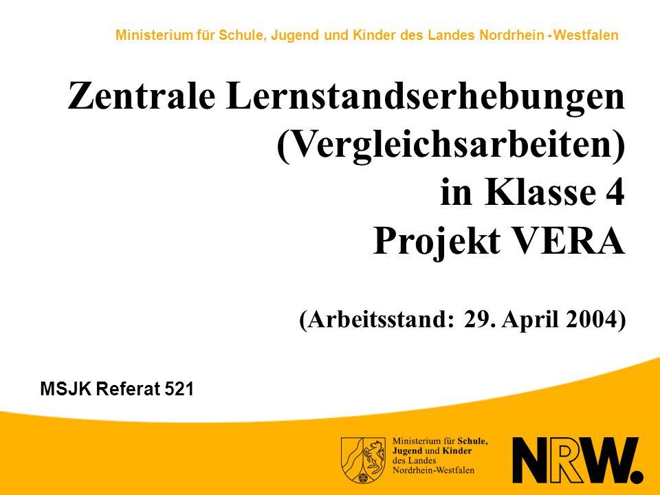 Ministerium für Schule, Jugend und Kinder des Landes Nordrhein - Westfalen Zentrale Lernstandserhebungen (Vergleichsarbeiten) in Klasse 4 Projekt VERA (Arbeitsstand: 29.