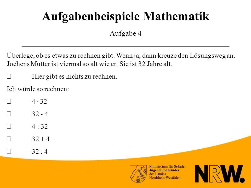 Aufgabenbeispiele Mathematik Aufgabe 4 ______________________________________________________ Überlege, ob es etwas zu rechnen gibt.