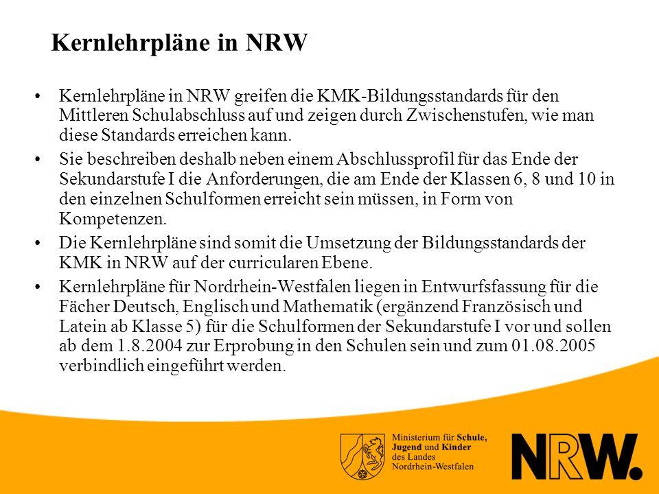 Kernlehrpläne in NRW Kernlehrpläne in NRW greifen die KMK-Bildungsstandards für den Mittleren Schulabschluss auf und zeigen durch Zwischenstufen, wie man diese Standards erreichen kann.