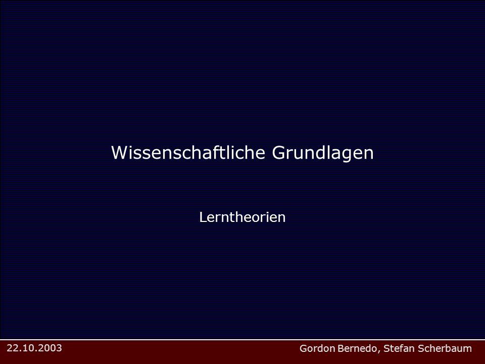 Gordon Bernedo, Stefan Scherbaum 22.10.2003 Wissenschaftliche Grundlagen Lerntheorien
