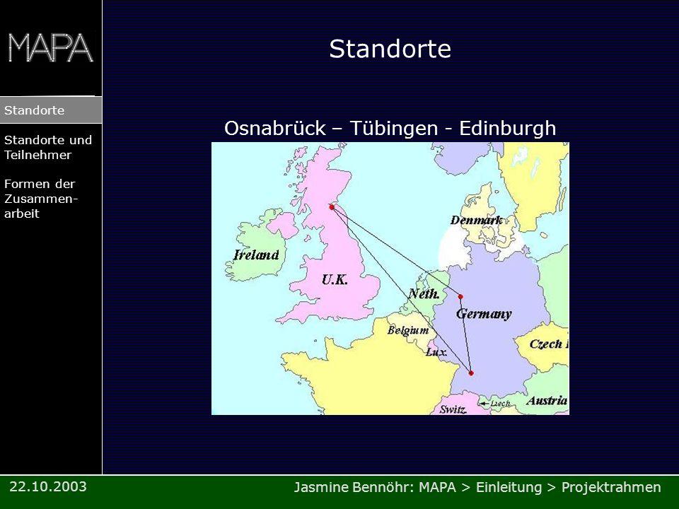 Jasmine Bennöhr: MAPA > Einleitung > Projektrahmen Standorte Standorte und Teilnehmer Formen der Zusammen- arbeit 22.10.2003 Standorte Osnabrück – Tüb