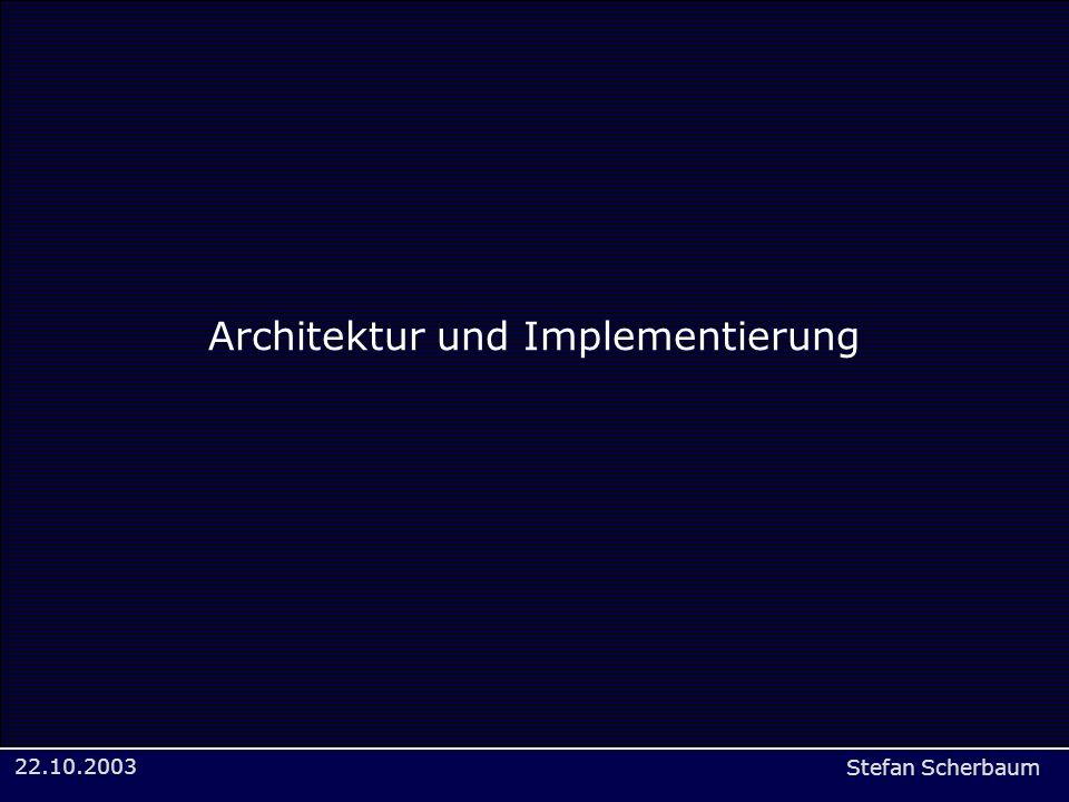 Stefan Scherbaum 22.10.2003 Architektur und Implementierung