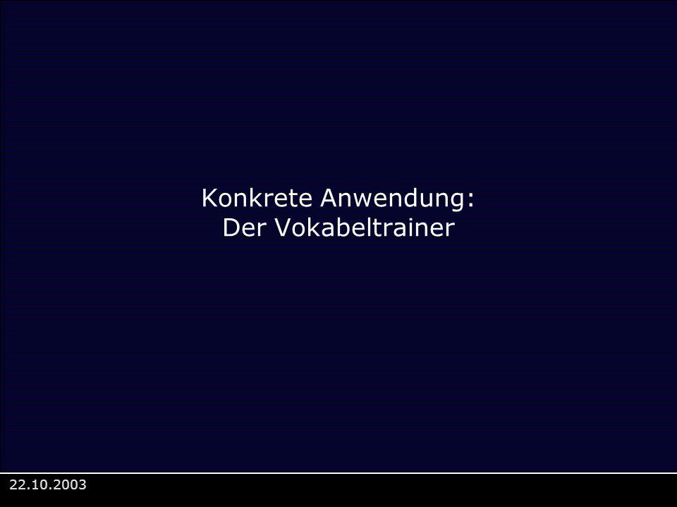 22.10.2003 Konkrete Anwendung: Der Vokabeltrainer
