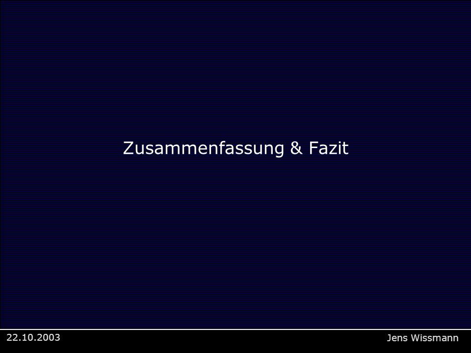 22.10.2003 Jens Wissmann Zusammenfassung & Fazit