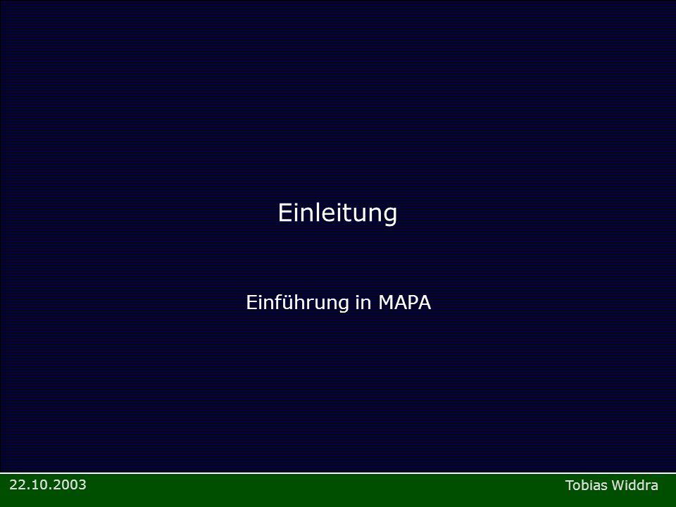Tobias Widdra 22.10.2003 Einleitung Einführung in MAPA