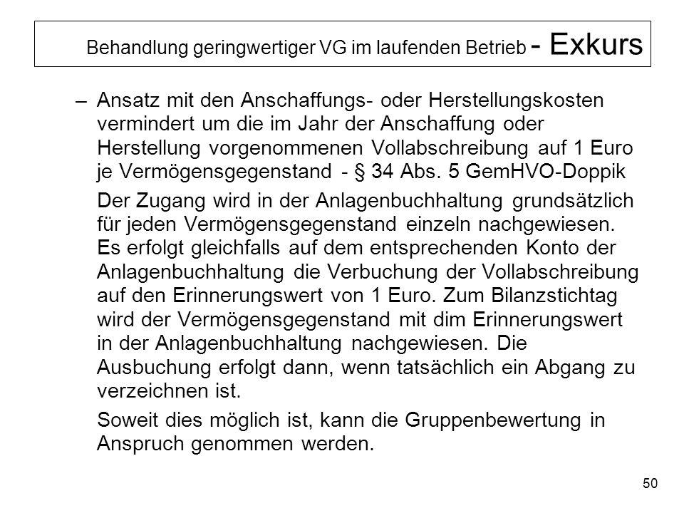 50 Behandlung geringwertiger VG im laufenden Betrieb - Exkurs –Ansatz mit den Anschaffungs- oder Herstellungskosten vermindert um die im Jahr der Ansc