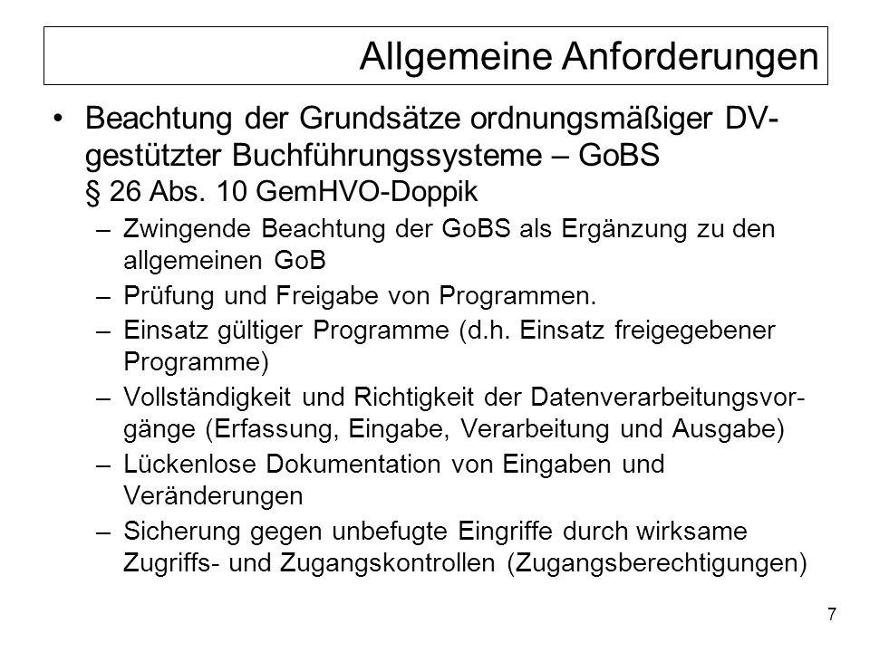 7 Allgemeine Anforderungen Beachtung der Grundsätze ordnungsmäßiger DV- gestützter Buchführungssysteme – GoBS § 26 Abs. 10 GemHVO-Doppik –Zwingende Be