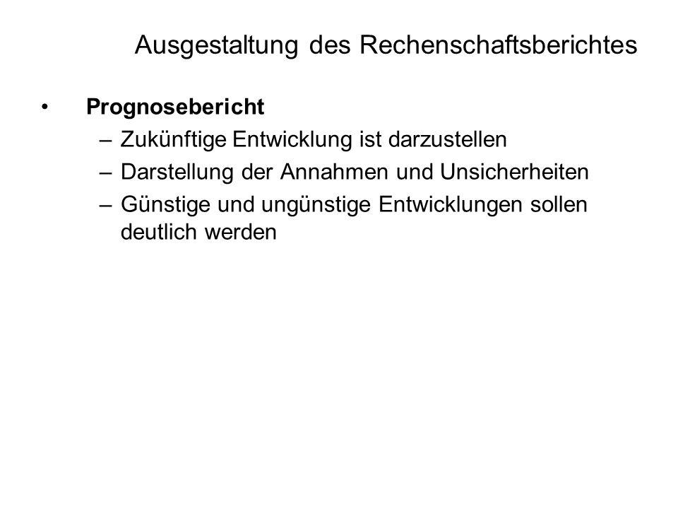 Ausgestaltung des Rechenschaftsberichtes Prognosebericht –Zukünftige Entwicklung ist darzustellen –Darstellung der Annahmen und Unsicherheiten –Günsti