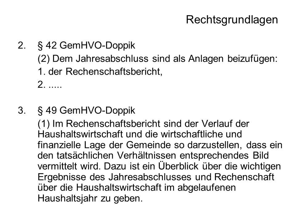 Rechtsgrundlagen 2.§ 42 GemHVO-Doppik (2) Dem Jahresabschluss sind als Anlagen beizufügen: 1. der Rechenschaftsbericht, 2...... 3.§ 49 GemHVO-Doppik (