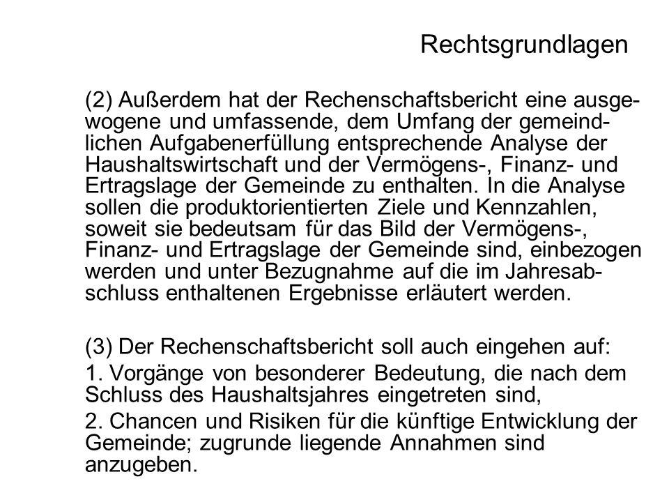 Rechtsgrundlagen (2) Außerdem hat der Rechenschaftsbericht eine ausge- wogene und umfassende, dem Umfang der gemeind- lichen Aufgabenerfüllung entspre