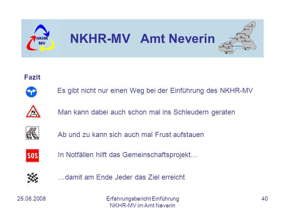 25.06.2008Erfahrungsbericht Einführung NKHR-MV im Amt Neverin 40 NKHR-MV Amt Neverin Fazit Es gibt nicht nur einen Weg bei der Einführung des NKHR-MV