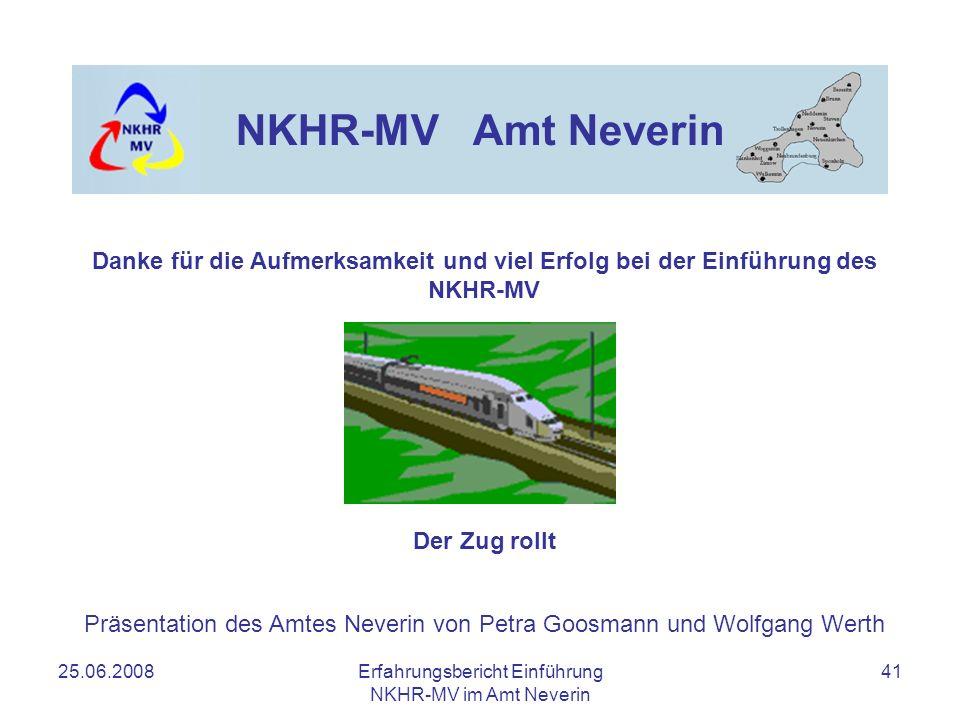 25.06.2008Erfahrungsbericht Einführung NKHR-MV im Amt Neverin 41 NKHR-MV Amt Neverin Danke für die Aufmerksamkeit und viel Erfolg bei der Einführung d