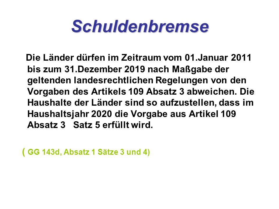 Schuldenbremse Die Länder dürfen im Zeitraum vom 01.Januar 2011 bis zum 31.Dezember 2019 nach Maßgabe der geltenden landesrechtlichen Regelungen von den Vorgaben des Artikels 109 Absatz 3 abweichen.