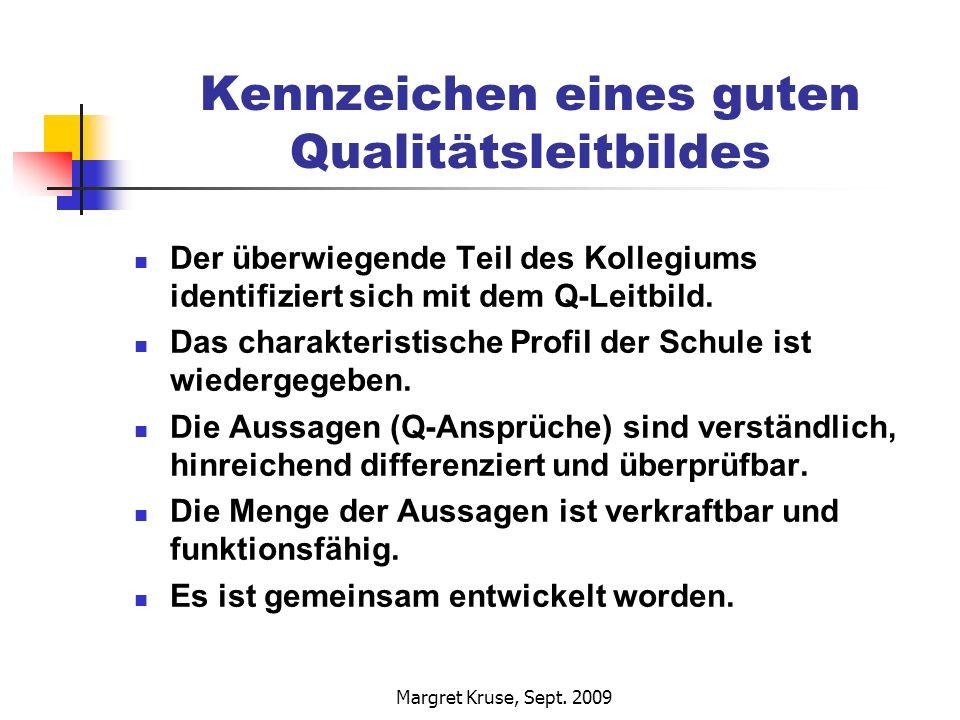 Margret Kruse, Sept. 2009 Kennzeichen eines guten Qualitätsleitbildes Der überwiegende Teil des Kollegiums identifiziert sich mit dem Q-Leitbild. Das