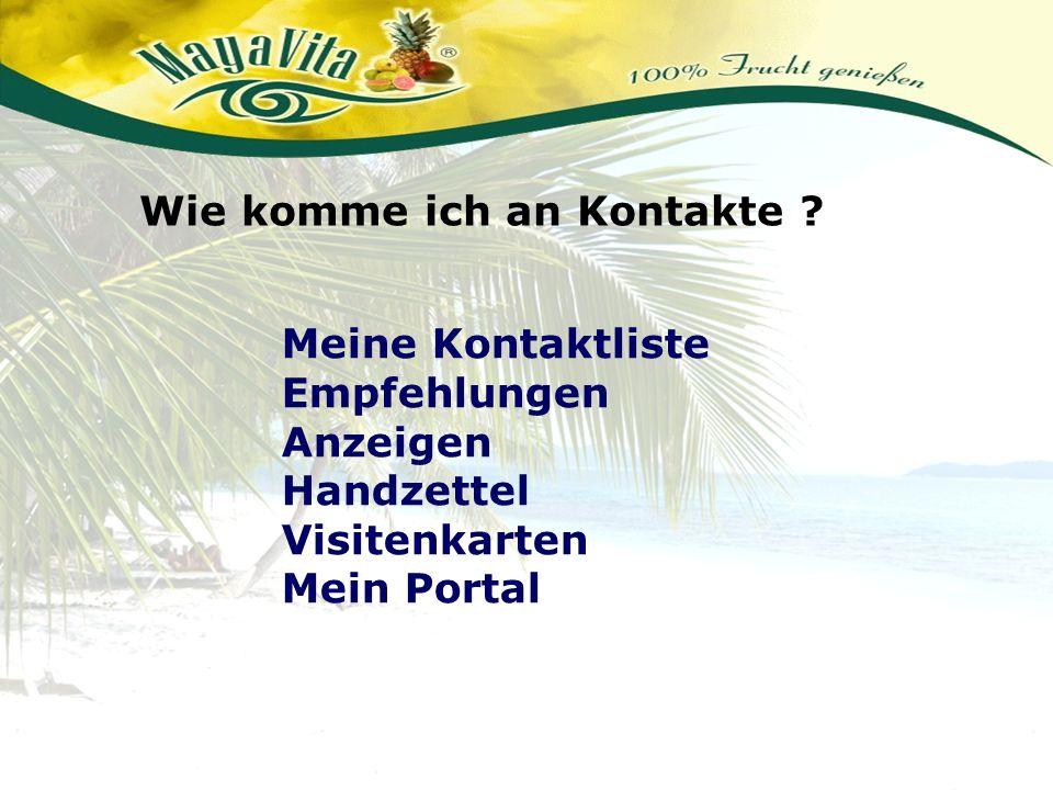 Wie komme ich an Kontakte ? Meine Kontaktliste Empfehlungen Anzeigen Handzettel Visitenkarten Mein Portal