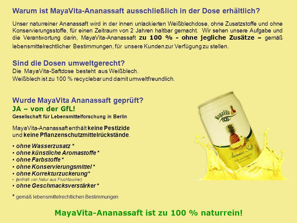 Warum ist MayaVita-Ananassaft ausschließlich in der Dose erhältlich? Unser naturreiner Ananassaft wird in der innen unlackierten Weißblechdose, ohne Z