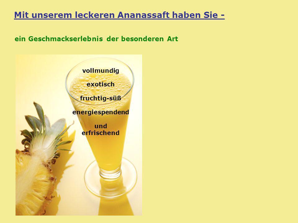 Mit unserem leckeren Ananassaft haben Sie - vollmundig exotisch fruchtig-süß energiespendend und erfrischend ein Geschmackserlebnis der besonderen Art