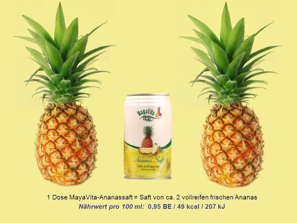1 Dose MayaVita-Ananassaft = Saft von ca. 2 vollreifen frischen Ananas Nährwert pro 100 ml: 0,95 BE / 49 kcal / 207 kJ