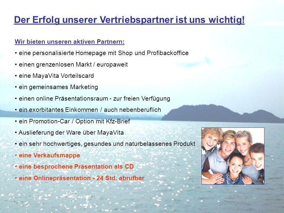 Wir bieten unseren aktiven Partnern: eine personalisierte Homepage mit Shop und Profibackoffice einen grenzenlosen Markt / europaweit eine MayaVita Vo