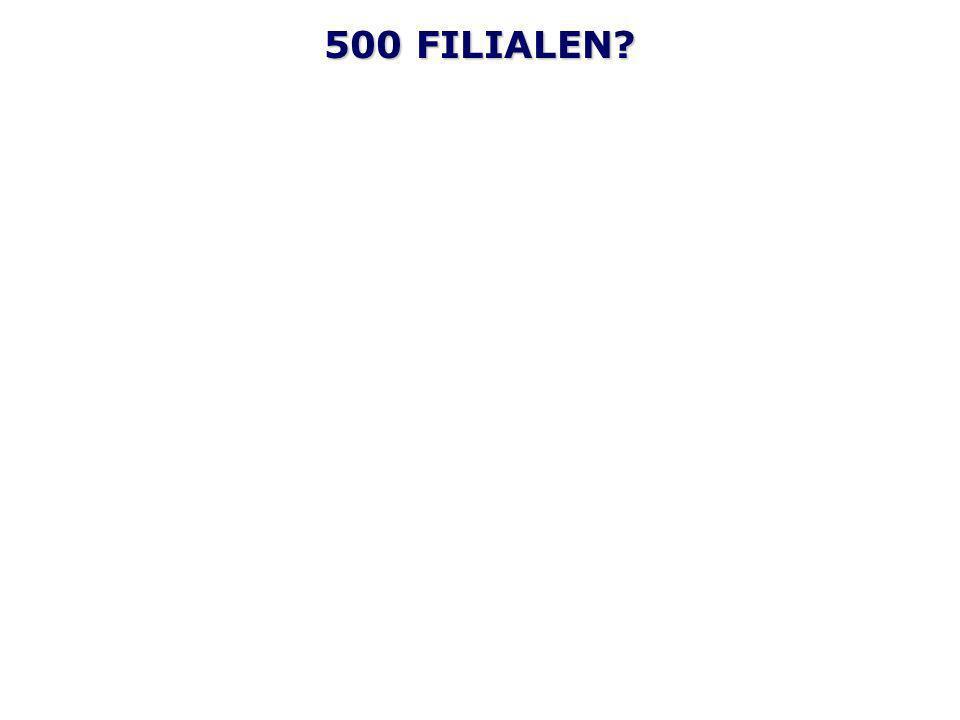 500 FILIALEN?