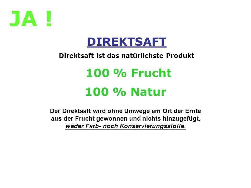 DIREKTSAFT Direktsaft ist das natürlichste Produkt 100 % Frucht 100 % Natur Der Direktsaft wird ohne Umwege am Ort der Ernte aus der Frucht gewonnen u