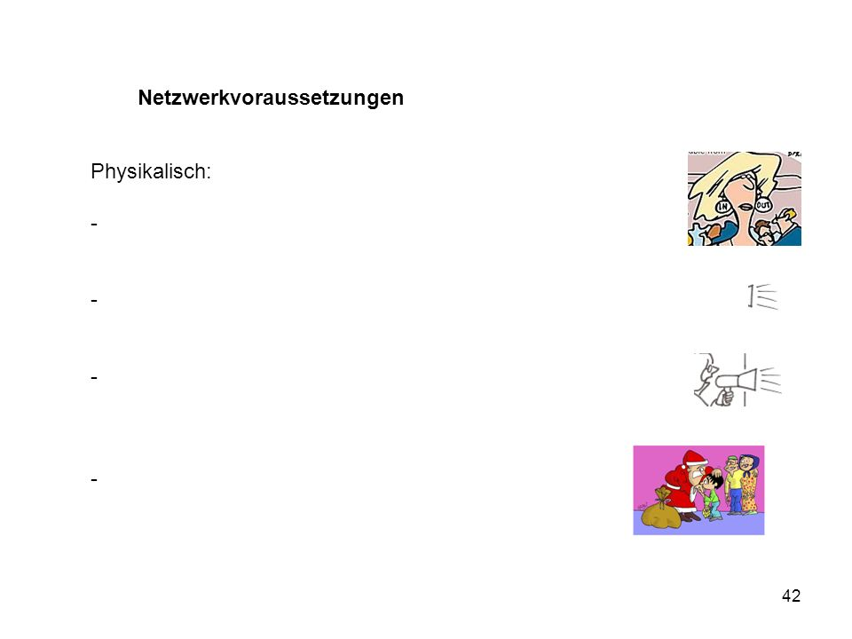 42 Netzwerkvoraussetzungen Physikalisch: -