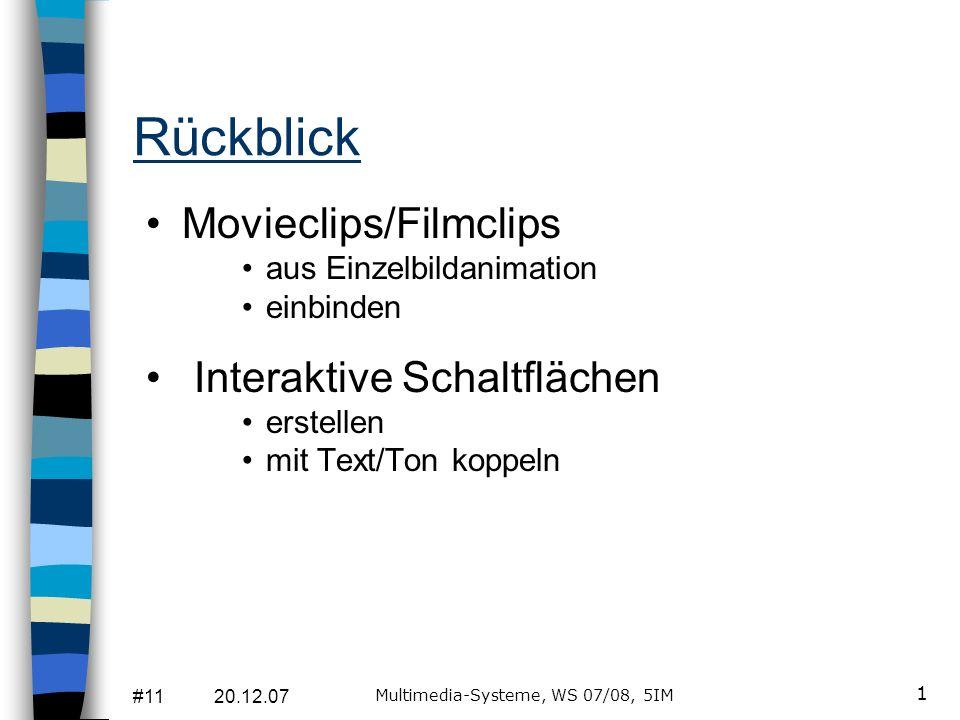 #11 20.12.07 Multimedia-Systeme, WS 07/08, 5IM 1 Rückblick Movieclips/Filmclips aus Einzelbildanimation einbinden Interaktive Schaltflächen erstellen