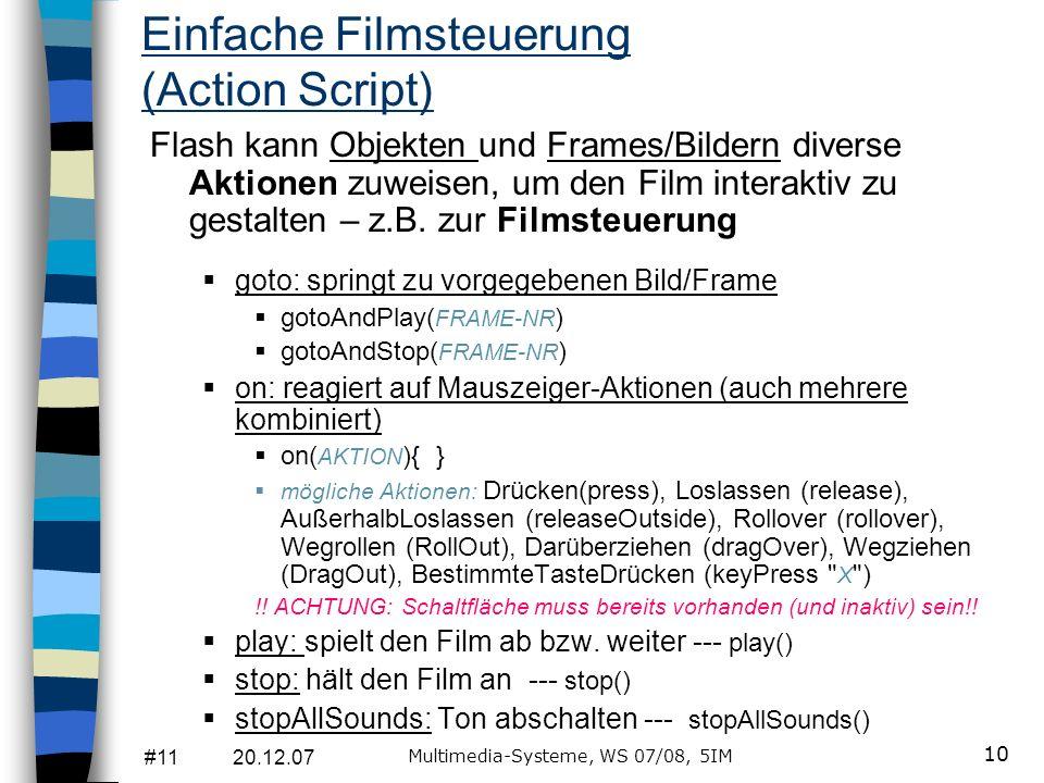 #11 20.12.07 Multimedia-Systeme, WS 07/08, 5IM 10 Einfache Filmsteuerung (Action Script) Flash kann Objekten und Frames/Bildern diverse Aktionen zuwei