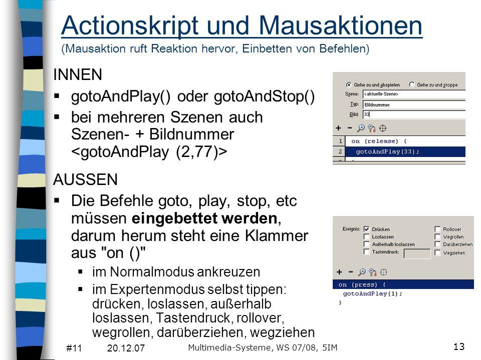 #11 20.12.07 Multimedia-Systeme, WS 07/08, 5IM 13 Actionskript und Mausaktionen (Mausaktion ruft Reaktion hervor, Einbetten von Befehlen) INNEN gotoAn