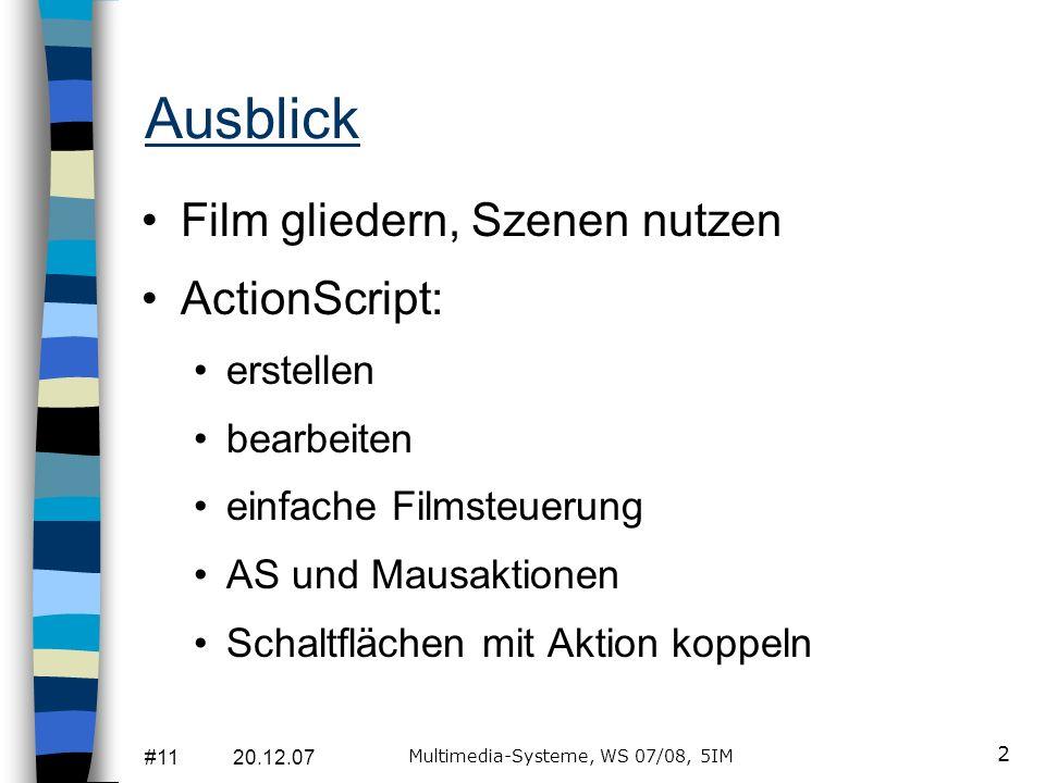 #11 20.12.07 Multimedia-Systeme, WS 07/08, 5IM 2 Ausblick Film gliedern, Szenen nutzen ActionScript: erstellen bearbeiten einfache Filmsteuerung AS un
