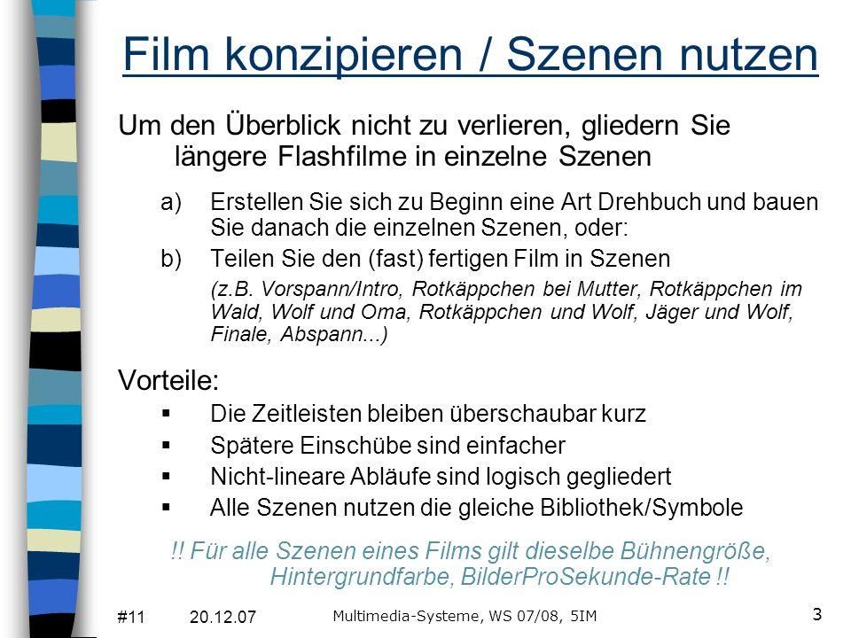 #11 20.12.07 Multimedia-Systeme, WS 07/08, 5IM 3 Film konzipieren / Szenen nutzen Um den Überblick nicht zu verlieren, gliedern Sie längere Flashfilme