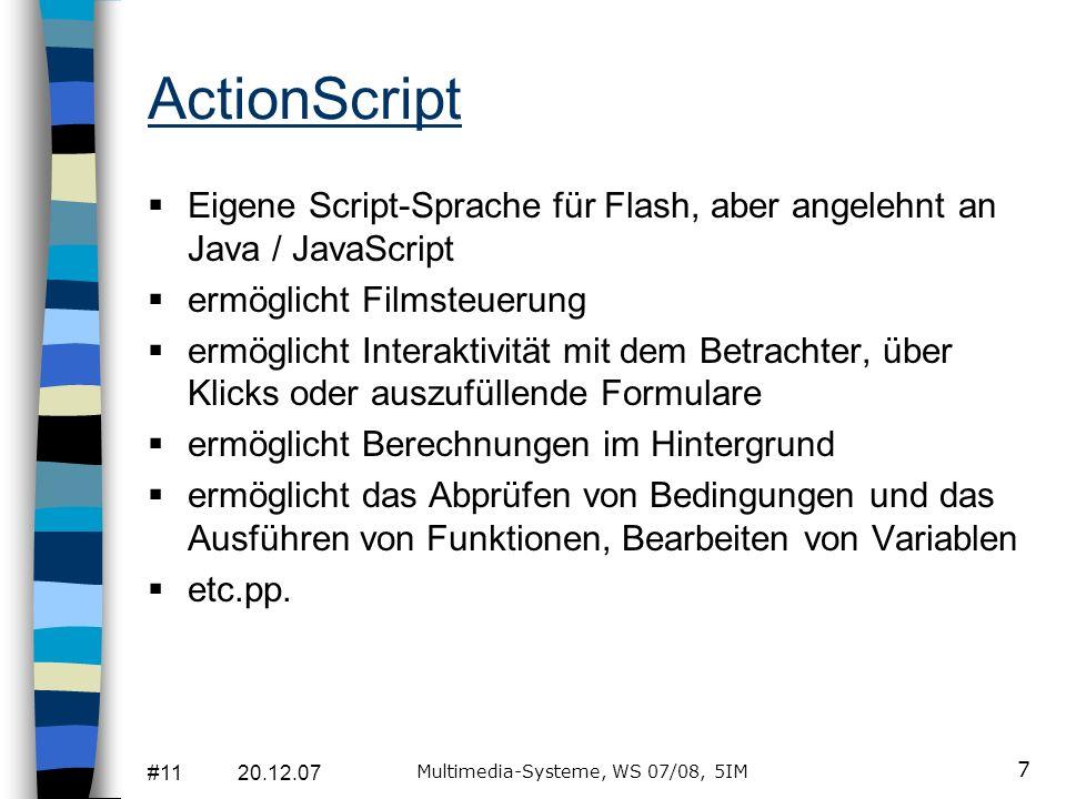 #11 20.12.07 Multimedia-Systeme, WS 07/08, 5IM 7 ActionScript Eigene Script-Sprache für Flash, aber angelehnt an Java / JavaScript ermöglicht Filmsteu