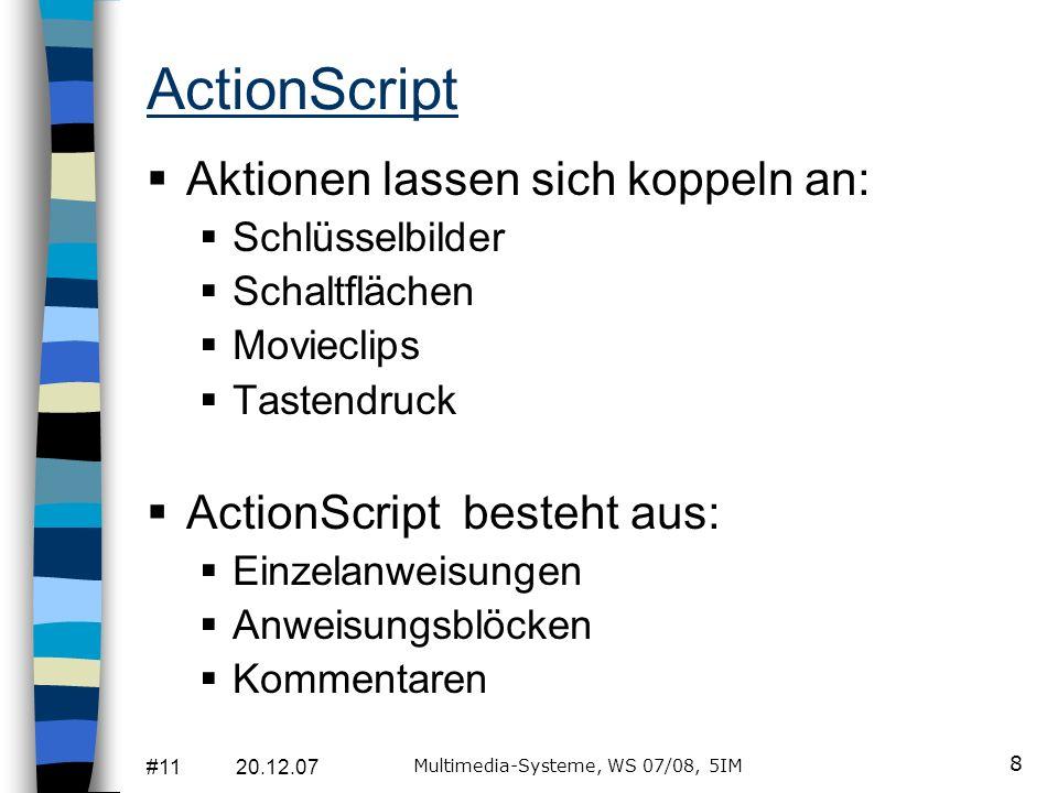 #11 20.12.07 Multimedia-Systeme, WS 07/08, 5IM 8 ActionScript Aktionen lassen sich koppeln an: Schlüsselbilder Schaltflächen Movieclips Tastendruck Ac