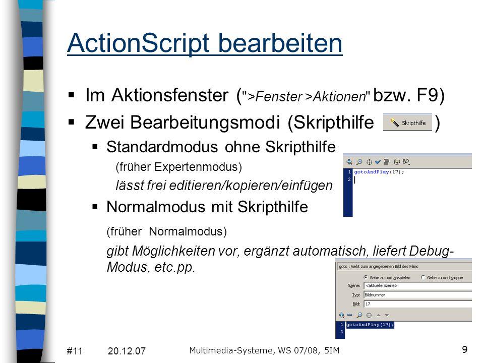 #11 20.12.07 Multimedia-Systeme, WS 07/08, 5IM 9 ActionScript bearbeiten Im Aktionsfenster (
