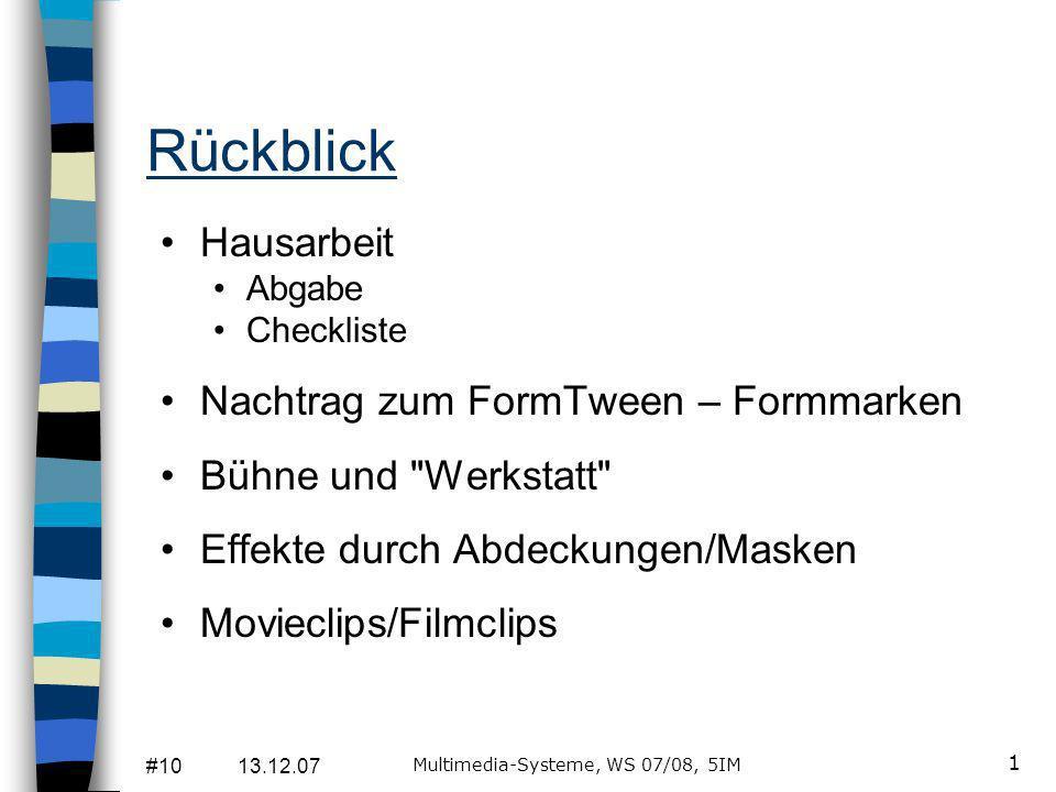 #10 13.12.07 Multimedia-Systeme, WS 07/08, 5IM 1 Rückblick Hausarbeit Abgabe Checkliste Nachtrag zum FormTween – Formmarken Bühne und