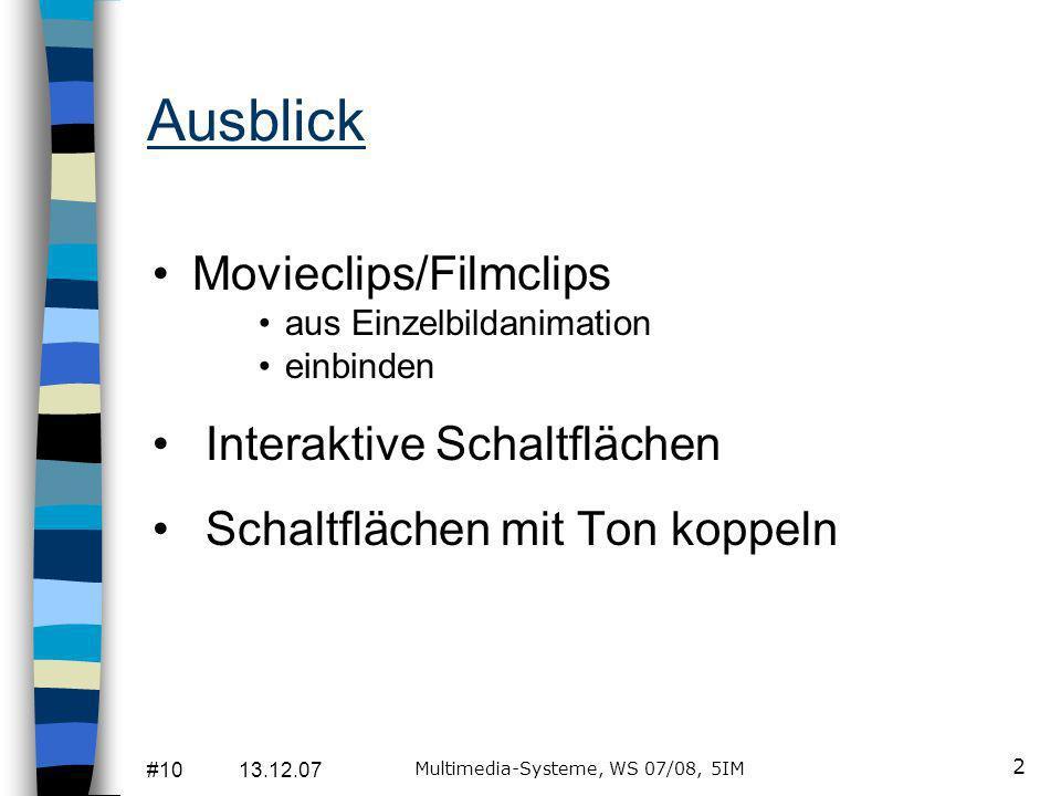#10 13.12.07 Multimedia-Systeme, WS 07/08, 5IM 2 Ausblick Movieclips/Filmclips aus Einzelbildanimation einbinden Interaktive Schaltflächen Schaltflächen mit Ton koppeln