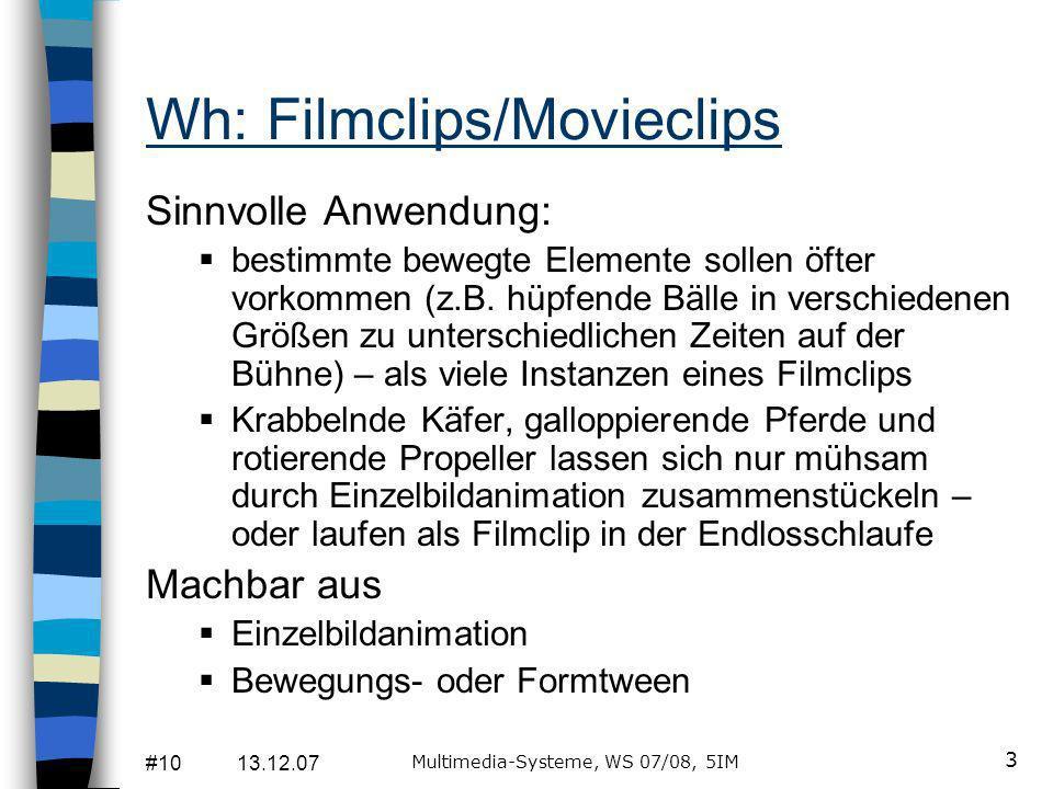 #10 13.12.07 Multimedia-Systeme, WS 07/08, 5IM 3 Wh: Filmclips/Movieclips Sinnvolle Anwendung: bestimmte bewegte Elemente sollen öfter vorkommen (z.B.
